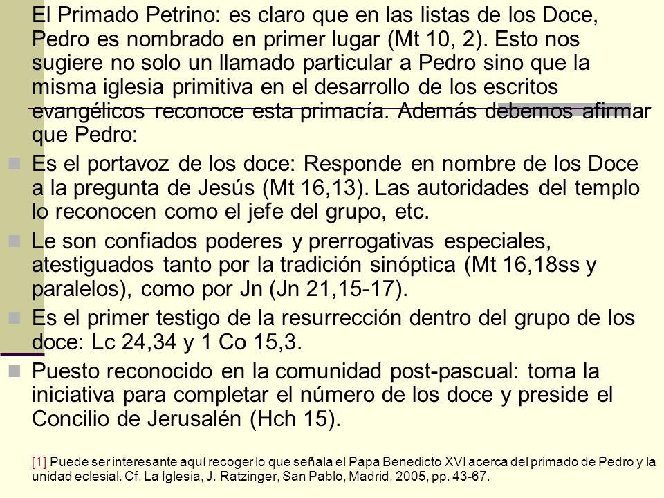 El Primado Petrino: es claro que en las listas de los Doce, Pedro es nombrado en primer lugar (Mt 10, 2). Esto nos sugiere no solo un llamado particul