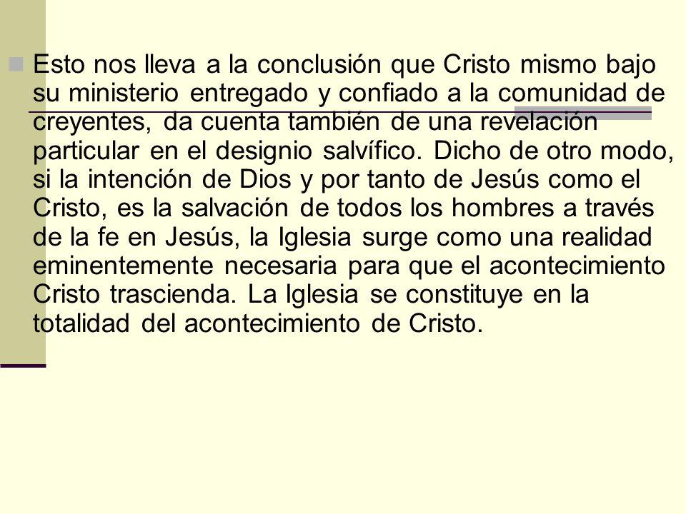 Esto nos lleva a la conclusión que Cristo mismo bajo su ministerio entregado y confiado a la comunidad de creyentes, da cuenta también de una revelaci