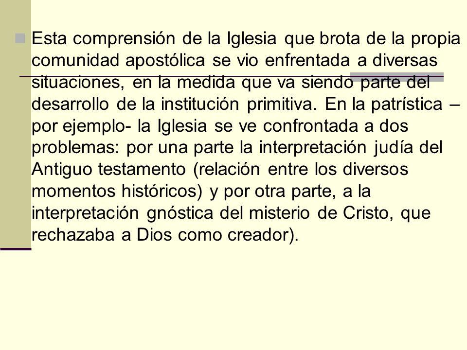 Esta comprensión de la Iglesia que brota de la propia comunidad apostólica se vio enfrentada a diversas situaciones, en la medida que va siendo parte