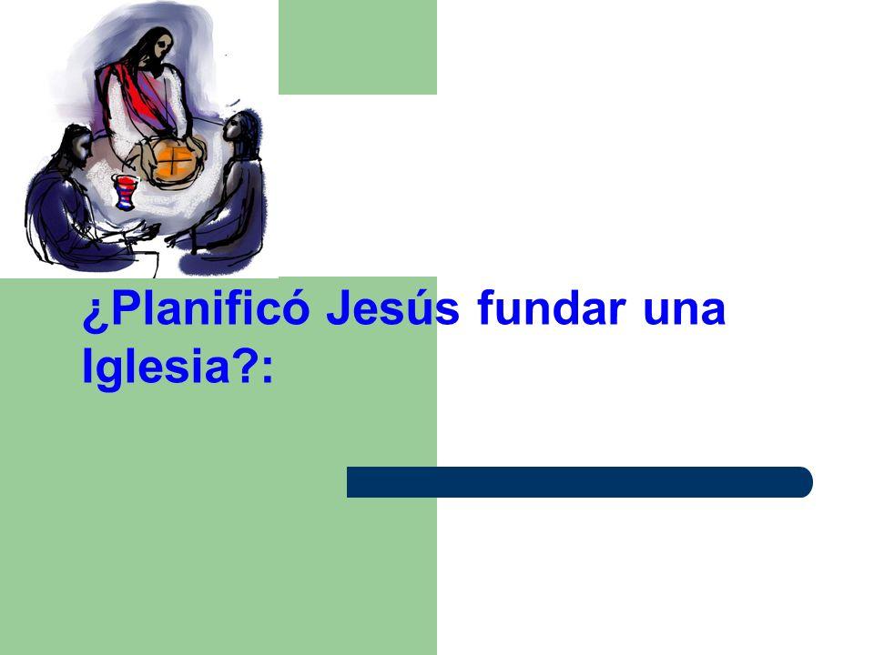 ¿Planificó Jesús fundar una Iglesia?: