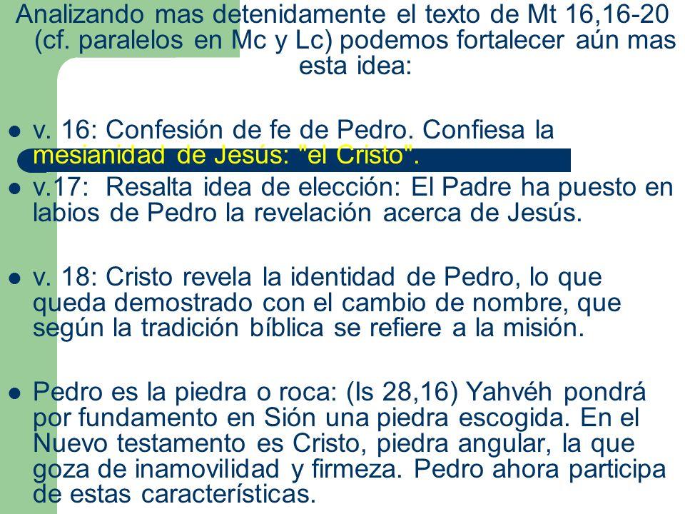 Analizando mas detenidamente el texto de Mt 16,16-20 (cf. paralelos en Mc y Lc) podemos fortalecer aún mas esta idea: v. 16: Confesión de fe de Pedro.