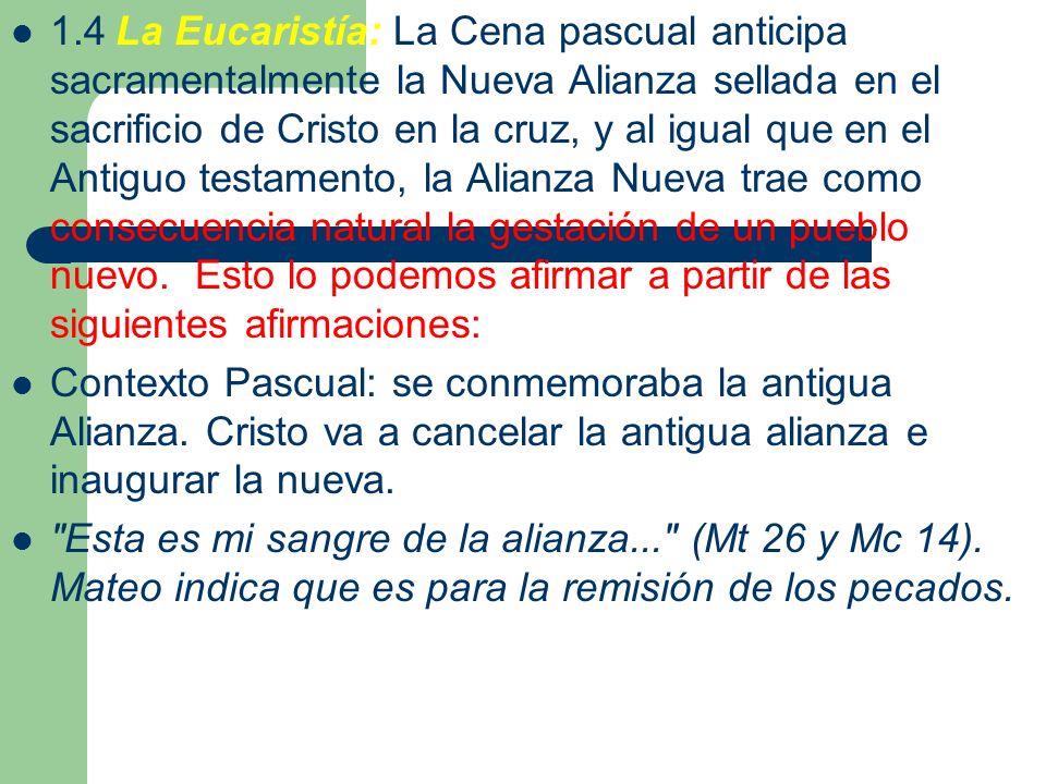 1.4La Eucaristía: La Cena pascual anticipa sacramentalmente la Nueva Alianza sellada en el sacrificio de Cristo en la cruz, y al igual que en el Antig