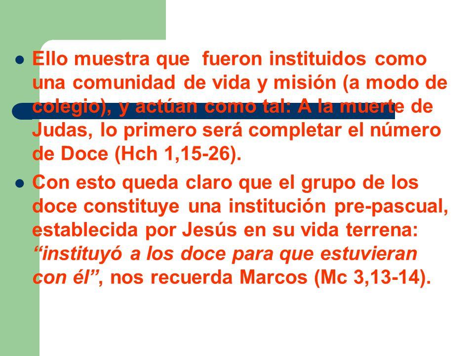 Ello muestra que fueron instituidos como una comunidad de vida y misión (a modo de colegio), y actúan como tal: A la muerte de Judas, lo primero será
