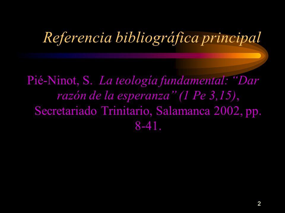 2 Referencia bibliográfica principal Pié-Ninot, S. La teología fundamental: Dar razón de la esperanza (1 Pe 3,15), Secretariado Trinitario, Salamanca