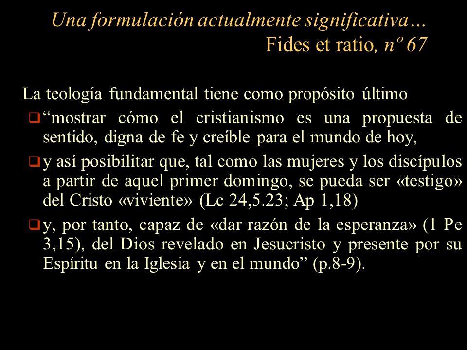 La teología fundamental tiene como propósito último mostrar cómo el cristianismo es una propuesta de sentido, digna de fe y creíble para el mundo de h