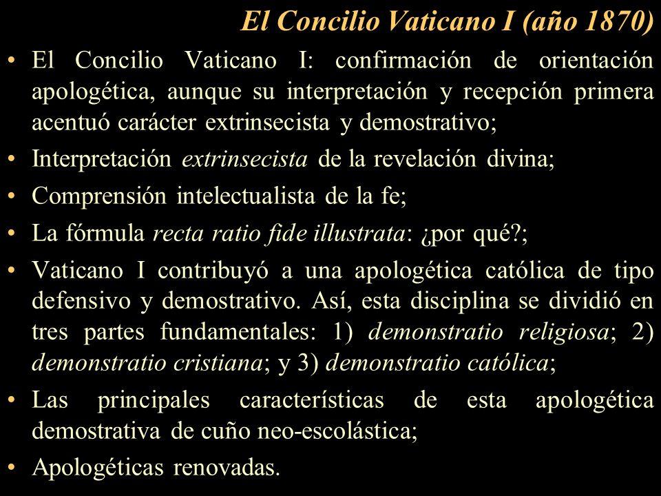 El Concilio Vaticano I (año 1870) El Concilio Vaticano I: confirmación de orientación apologética, aunque su interpretación y recepción primera acentu