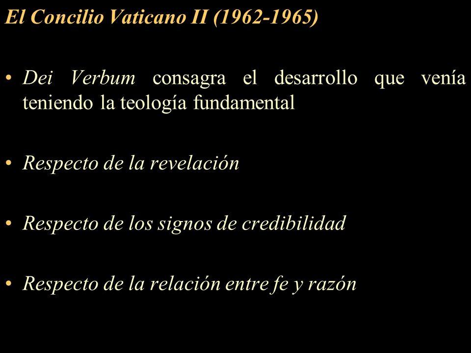El Concilio Vaticano II (1962-1965) Dei Verbum consagra el desarrollo que venía teniendo la teología fundamental Respecto de la revelación Respecto de