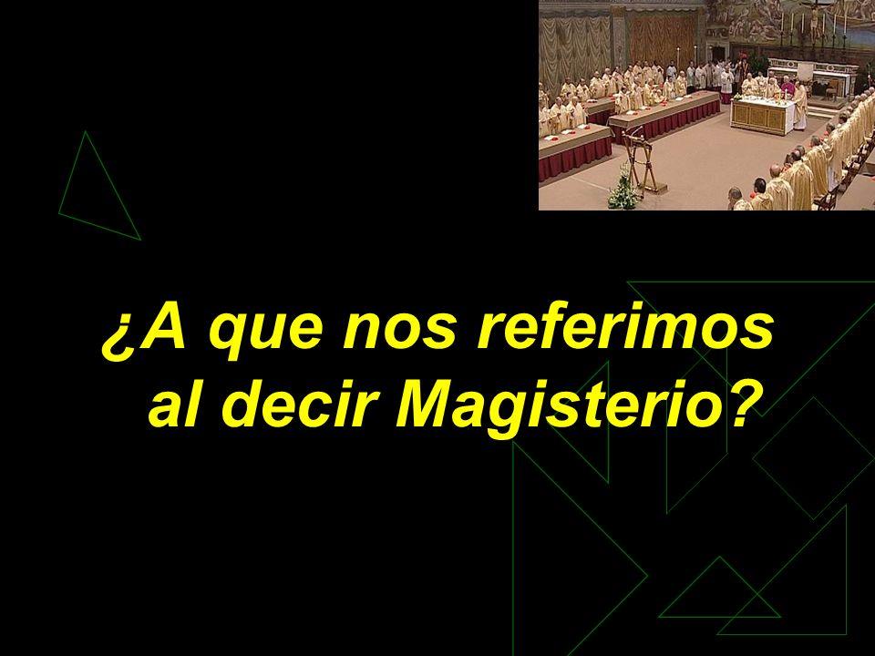 ¿A que nos referimos al decir Magisterio?