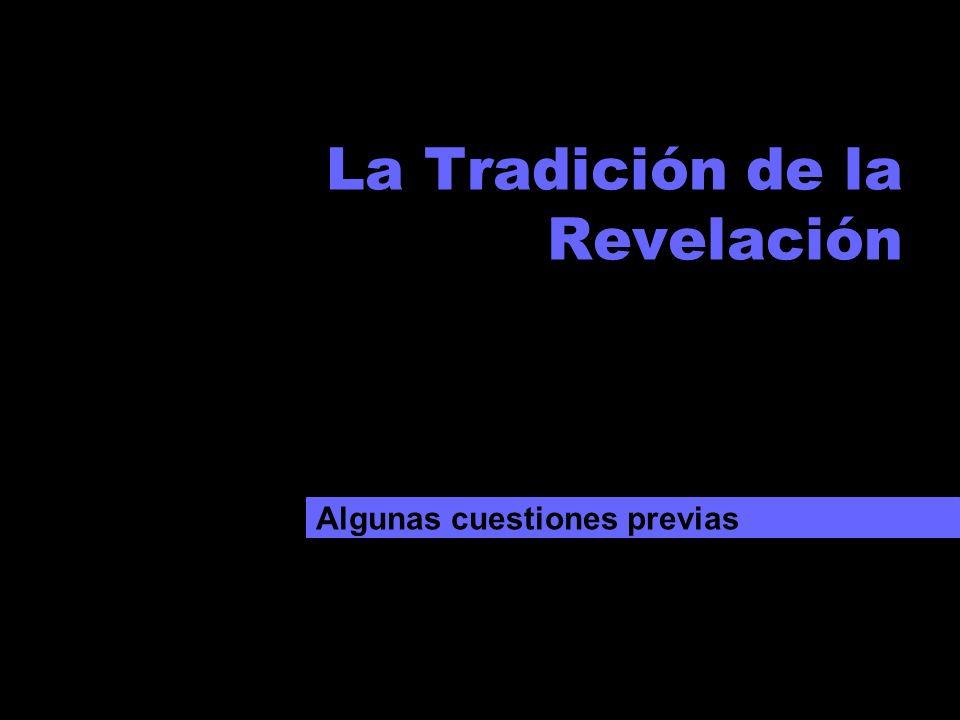 La Tradición de la Revelación Algunas cuestiones previas
