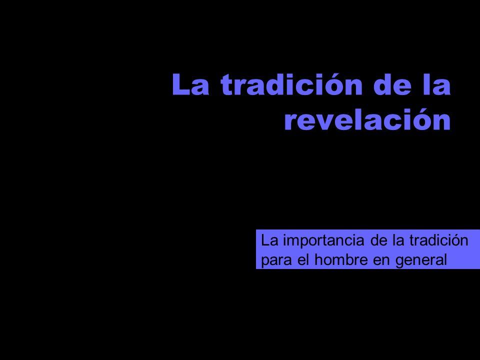 La tradición de la revelación La importancia de la tradición para el hombre en general