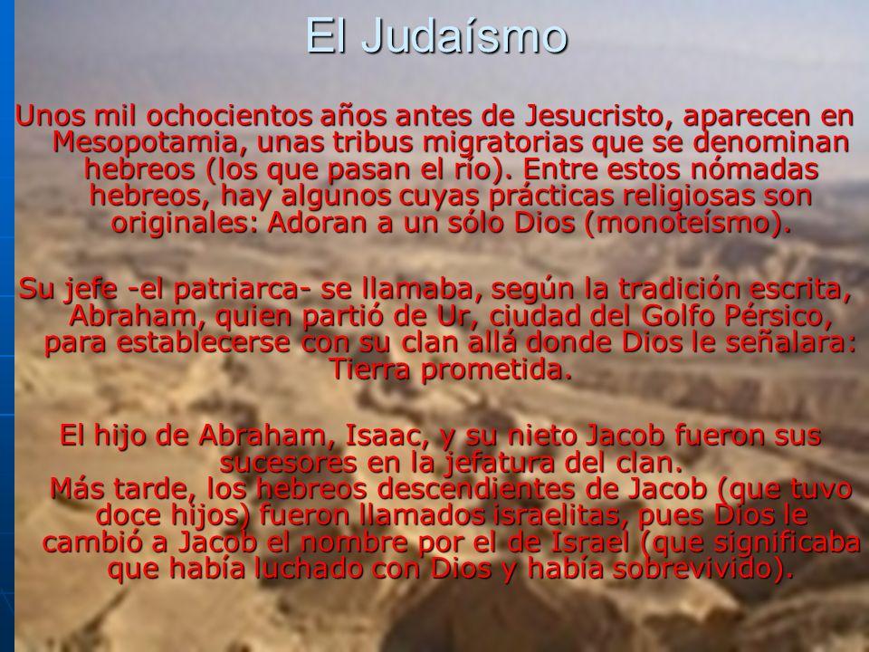 El Judaísmo Unos mil ochocientos años antes de Jesucristo, aparecen en Mesopotamia, unas tribus migratorias que se denominan hebreos (los que pasan el