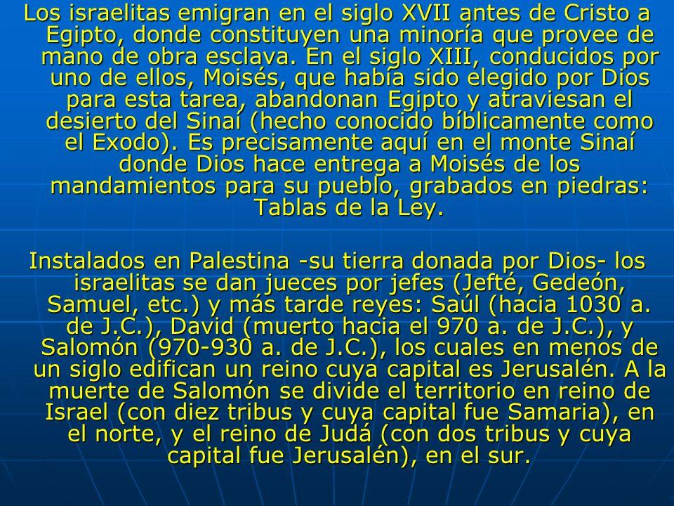 Los israelitas emigran en el siglo XVII antes de Cristo a Egipto, donde constituyen una minoría que provee de mano de obra esclava. En el siglo XIII,