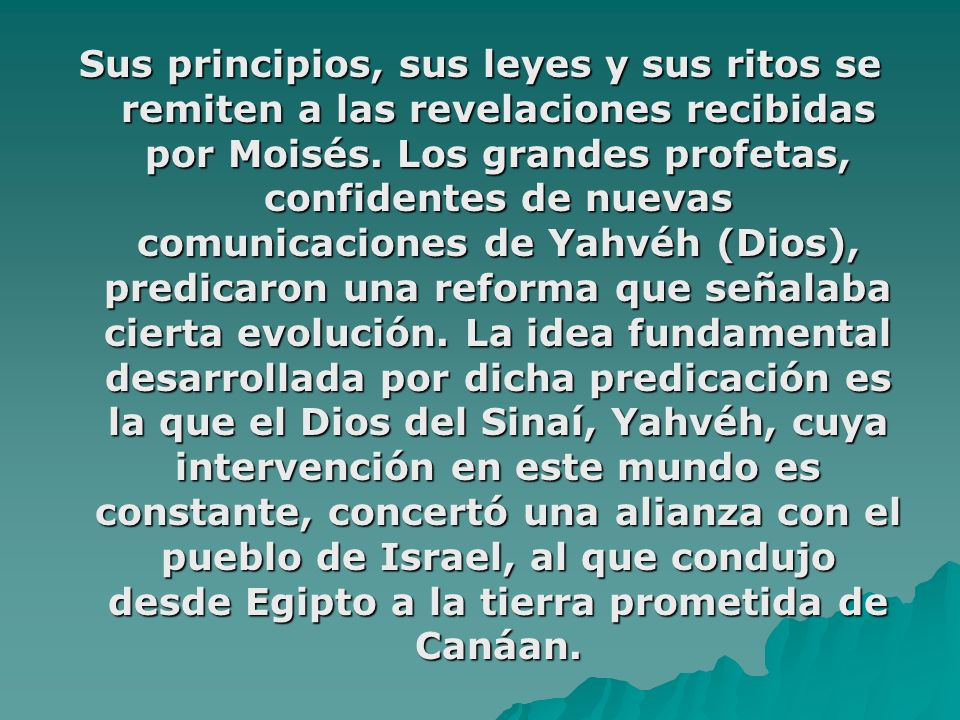Sus principios, sus leyes y sus ritos se remiten a las revelaciones recibidas por Moisés. Los grandes profetas, confidentes de nuevas comunicaciones d