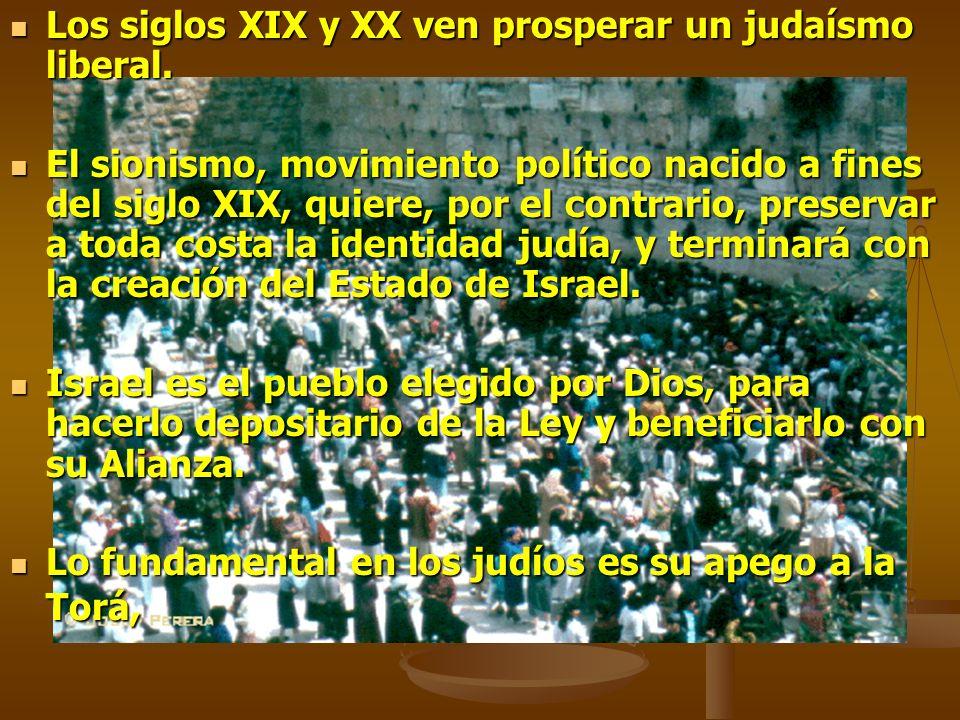 Los siglos XIX y XX ven prosperar un judaísmo liberal. Los siglos XIX y XX ven prosperar un judaísmo liberal. El sionismo, movimiento político nacido