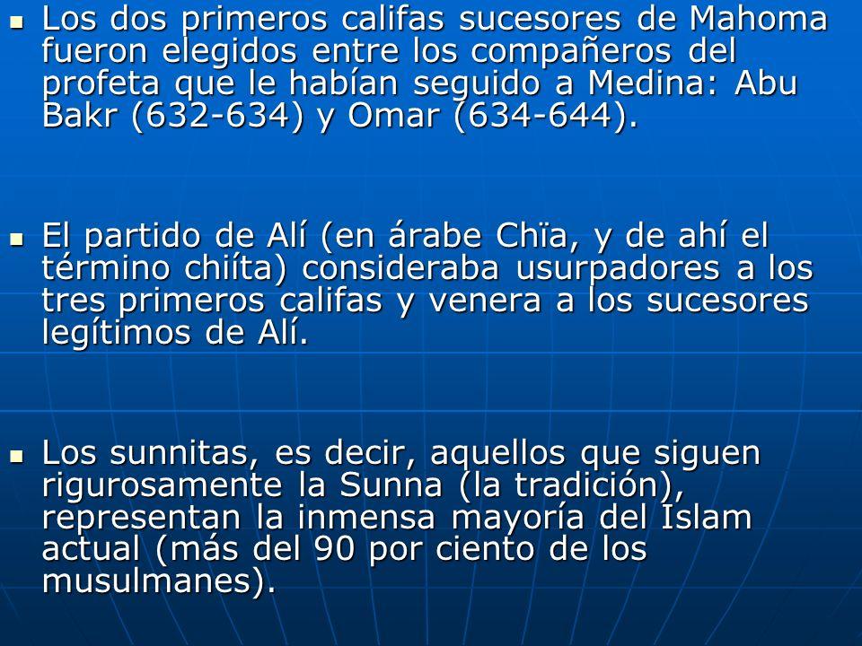 Los dos primeros califas sucesores de Mahoma fueron elegidos entre los compañeros del profeta que le habían seguido a Medina: Abu Bakr (632-634) y Oma