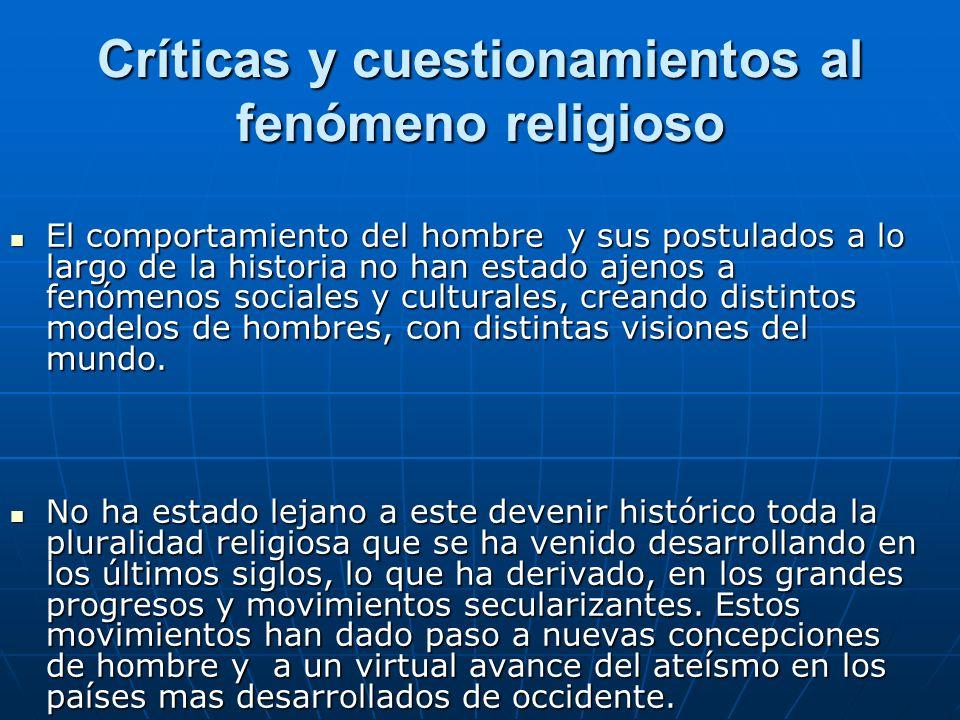 Críticas y cuestionamientos al fenómeno religioso El comportamiento del hombre y sus postulados a lo largo de la historia no han estado ajenos a fenóm