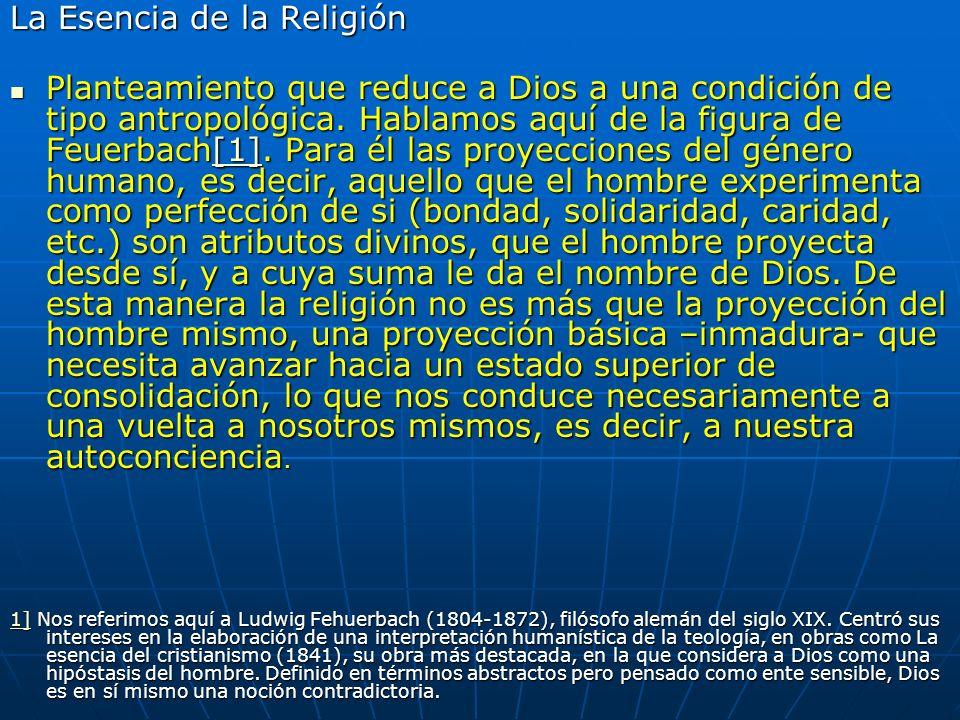 La Esencia de la Religión Planteamiento que reduce a Dios a una condición de tipo antropológica. Hablamos aquí de la figura de Feuerbach[1]. Para él l