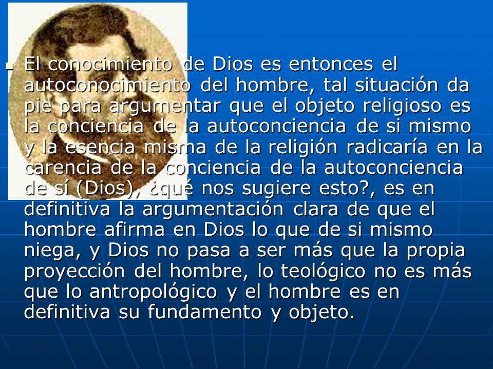 El conocimiento de Dios es entonces el autoconocimiento del hombre, tal situación da pie para argumentar que el objeto religioso es la conciencia de l