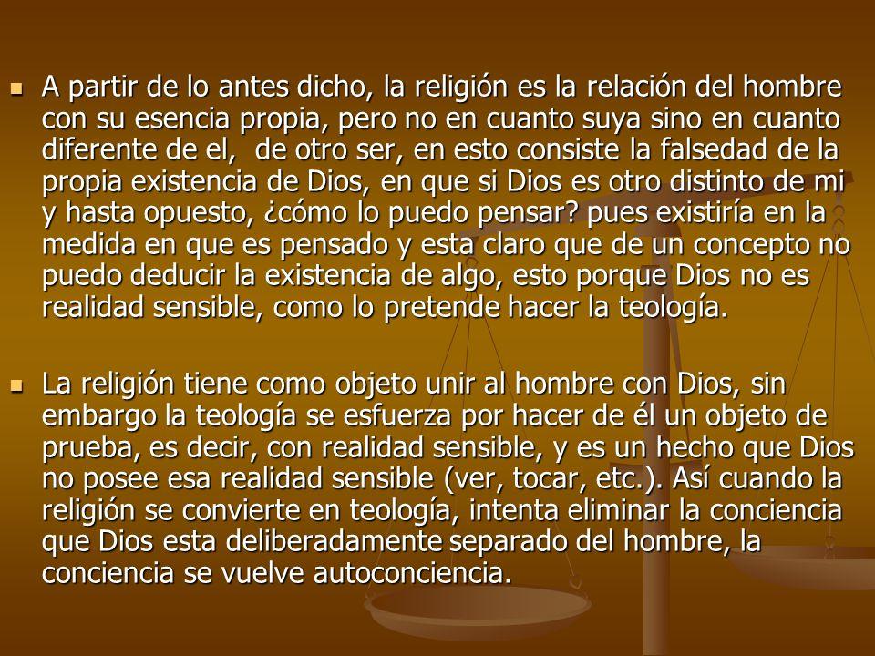 A partir de lo antes dicho, la religión es la relación del hombre con su esencia propia, pero no en cuanto suya sino en cuanto diferente de el, de otr