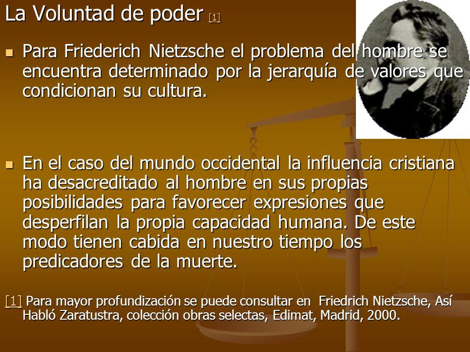 La Voluntad de poder [1] [1] Para Friederich Nietzsche el problema del hombre se encuentra determinado por la jerarquía de valores que condicionan su