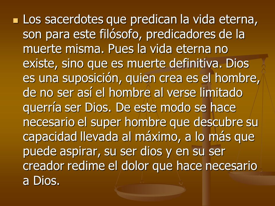 Los sacerdotes que predican la vida eterna, son para este filósofo, predicadores de la muerte misma. Pues la vida eterna no existe, sino que es muerte