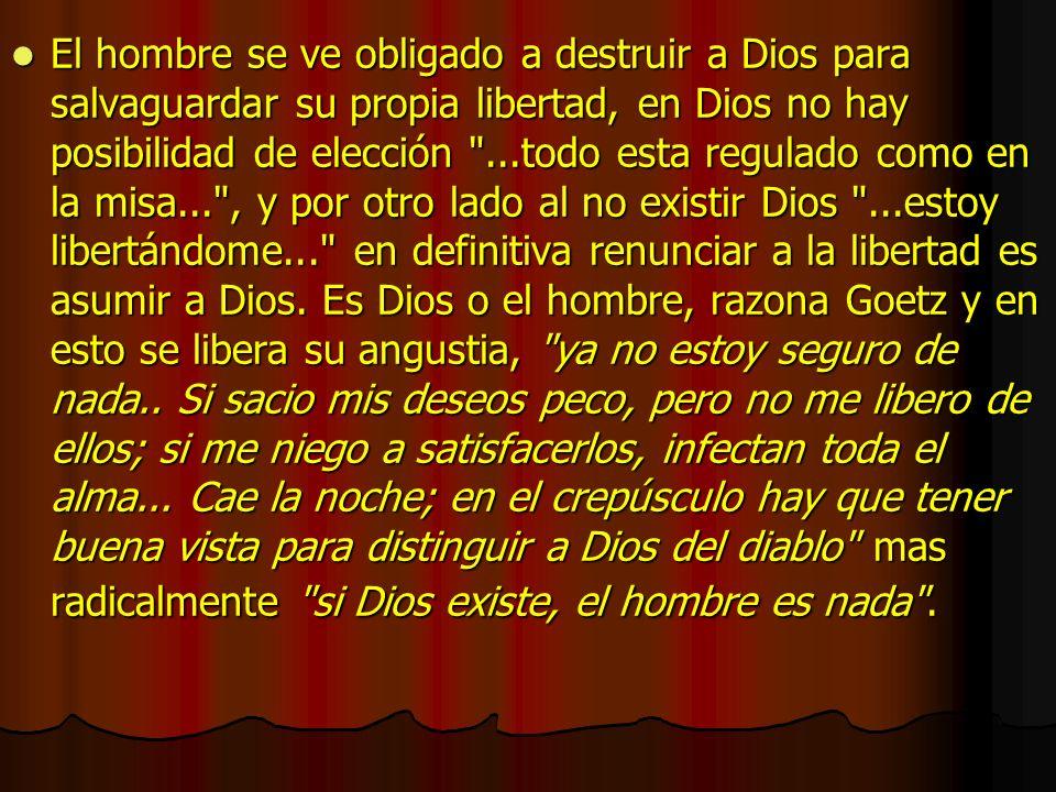 El hombre se ve obligado a destruir a Dios para salvaguardar su propia libertad, en Dios no hay posibilidad de elección