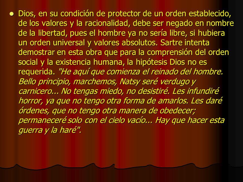 Dios, en su condición de protector de un orden establecido, de los valores y la racionalidad, debe ser negado en nombre de la libertad, pues el hombre