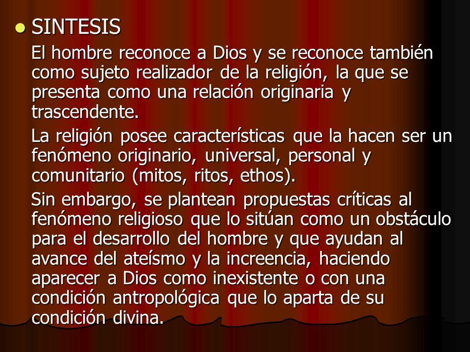 SINTESIS SINTESIS El hombre reconoce a Dios y se reconoce también como sujeto realizador de la religión, la que se presenta como una relación originar