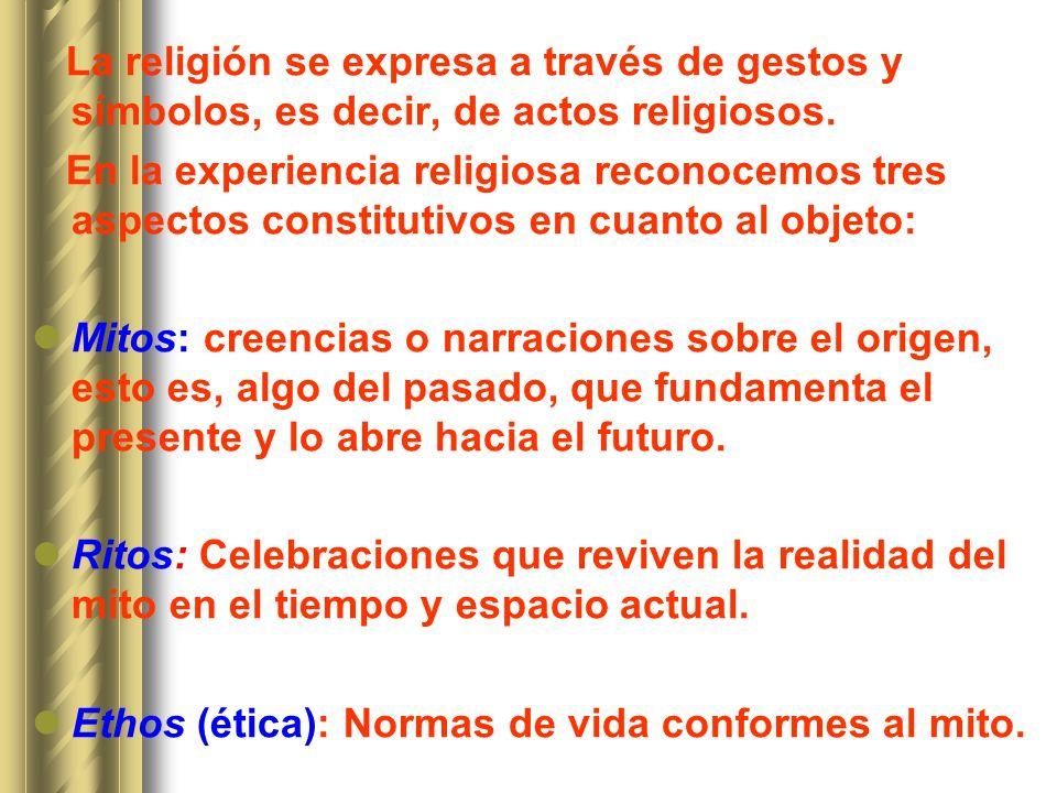 La religión se expresa a través de gestos y símbolos, es decir, de actos religiosos. En la experiencia religiosa reconocemos tres aspectos constitutiv
