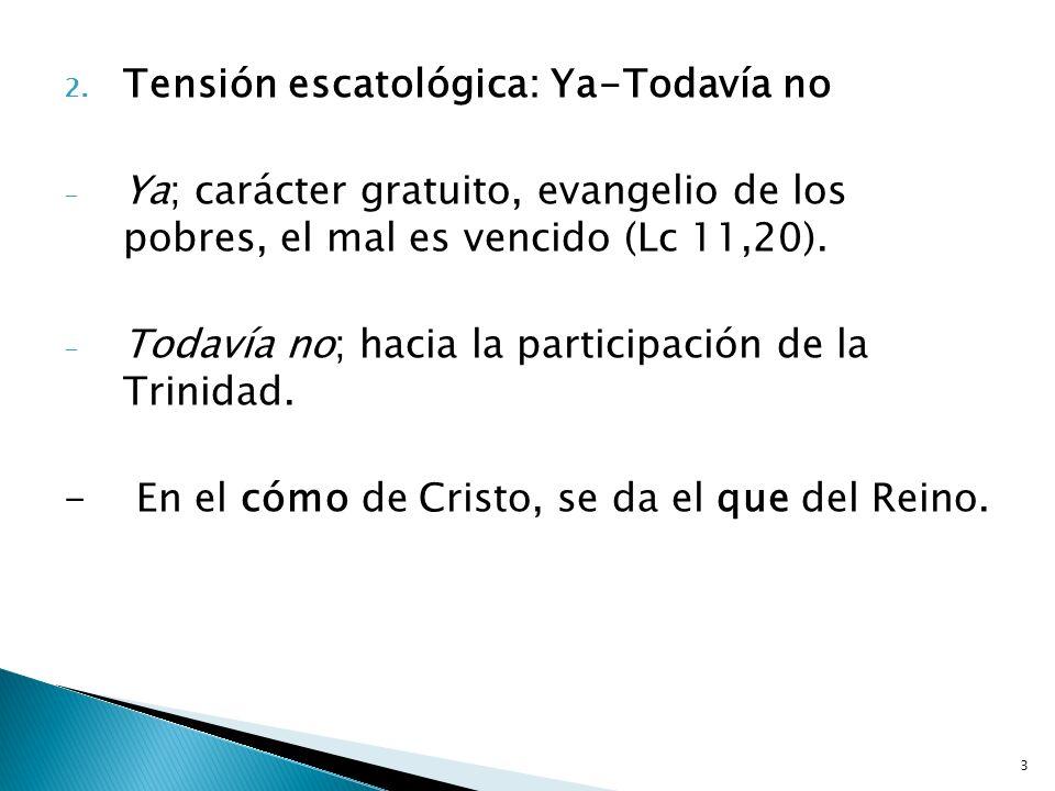 3 2. Tensión escatológica: Ya-Todavía no - Ya; carácter gratuito, evangelio de los pobres, el mal es vencido (Lc 11,20). - Todavía no; hacia la partic
