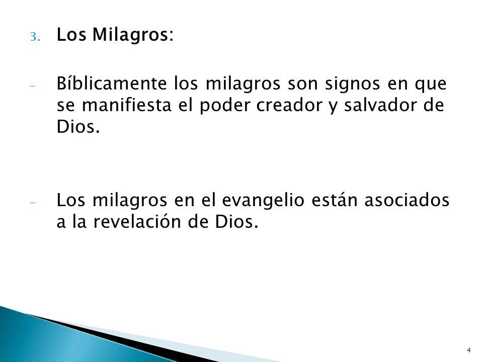 4 3. Los Milagros: - Bíblicamente los milagros son signos en que se manifiesta el poder creador y salvador de Dios. - Los milagros en el evangelio est