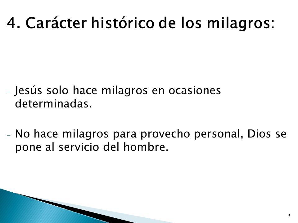 5 4. Carácter histórico de los milagros: - Jesús solo hace milagros en ocasiones determinadas. - No hace milagros para provecho personal, Dios se pone