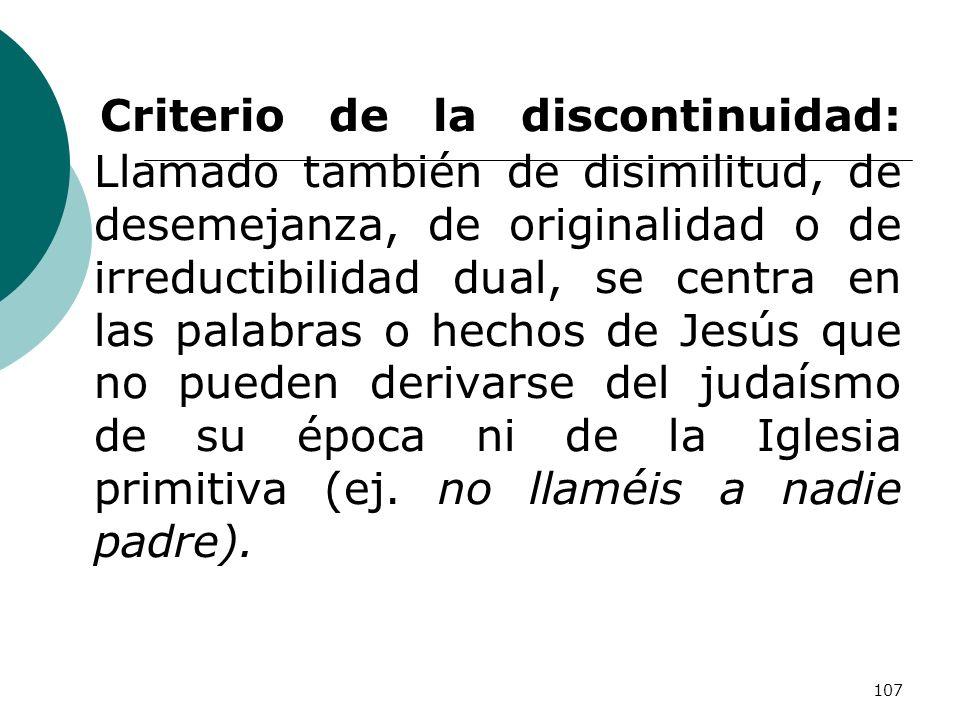 107 Criterio de la discontinuidad: Llamado también de disimilitud, de desemejanza, de originalidad o de irreductibilidad dual, se centra en las palabr