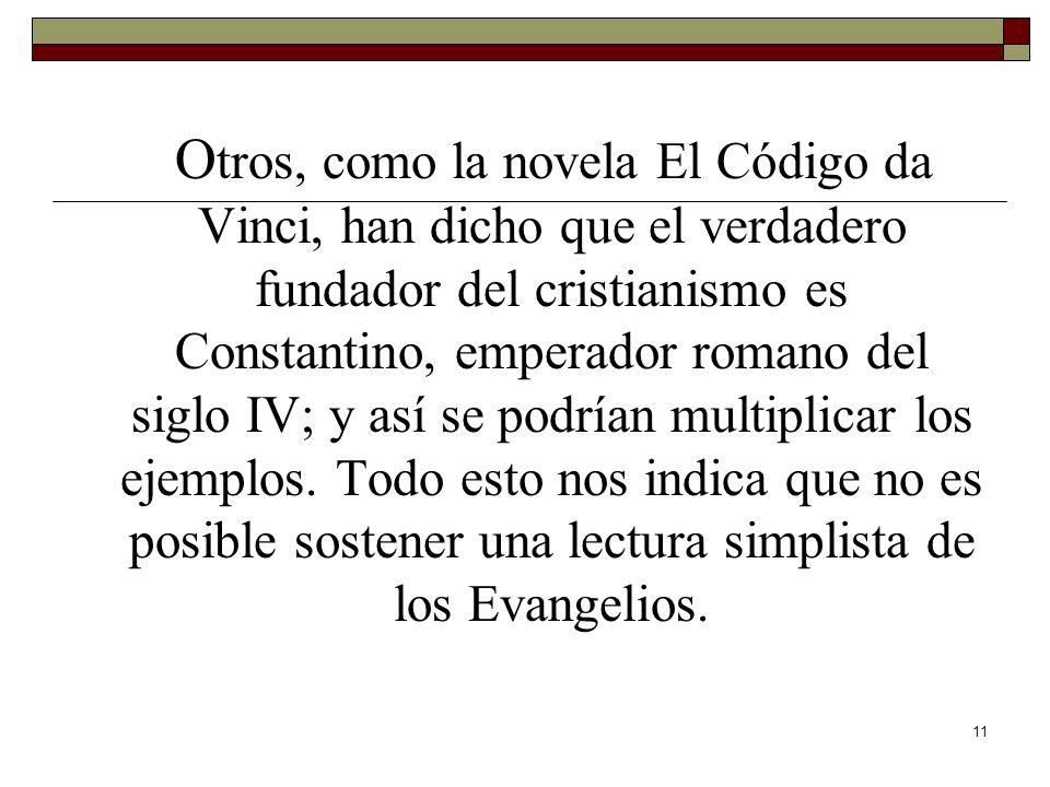 11 O tros, como la novela El Código da Vinci, han dicho que el verdadero fundador del cristianismo es Constantino, emperador romano del siglo IV; y as