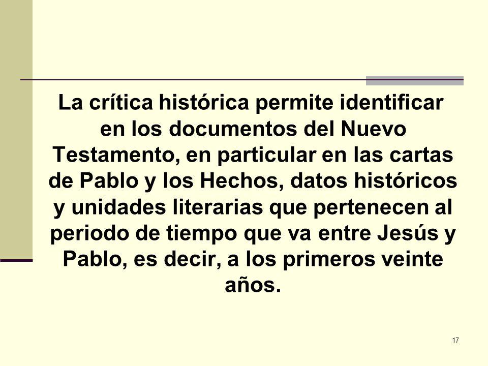 17 La crítica histórica permite identificar en los documentos del Nuevo Testamento, en particular en las cartas de Pablo y los Hechos, datos histórico