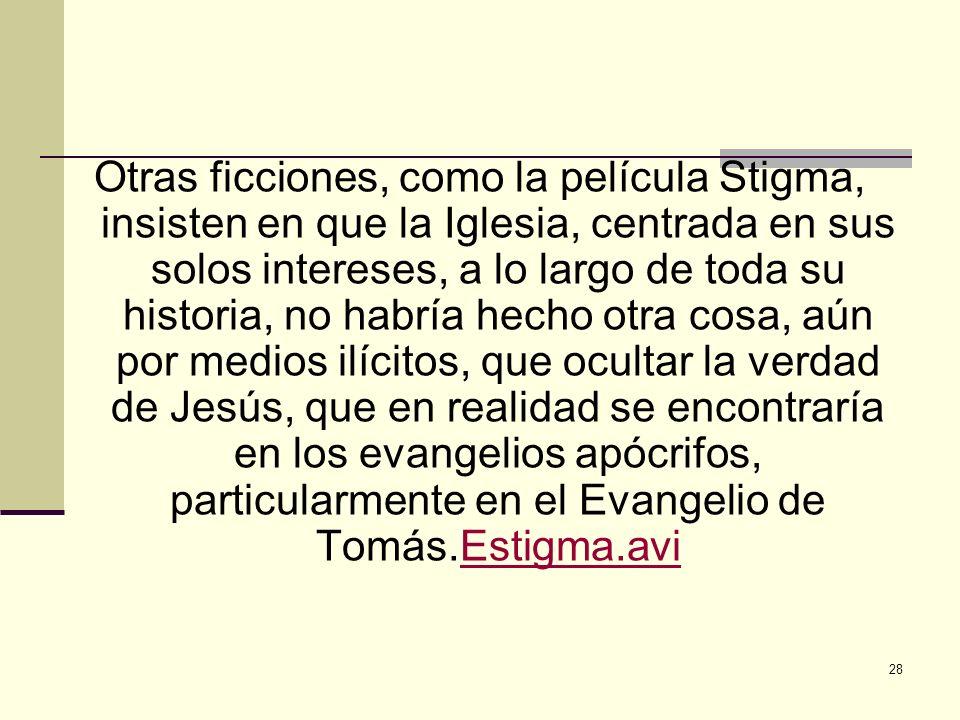 28 Otras ficciones, como la película Stigma, insisten en que la Iglesia, centrada en sus solos intereses, a lo largo de toda su historia, no habría he