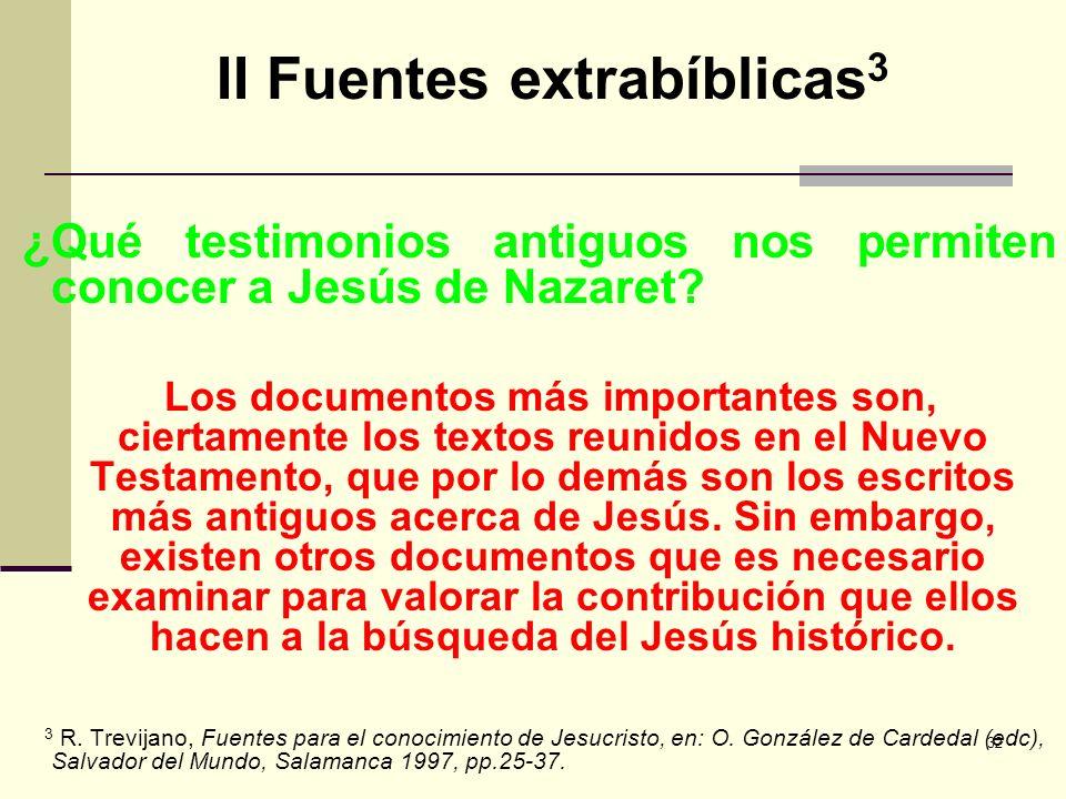 32 II Fuentes extrabíblicas 3 ¿Qué testimonios antiguos nos permiten conocer a Jesús de Nazaret? Los documentos más importantes son, ciertamente los t