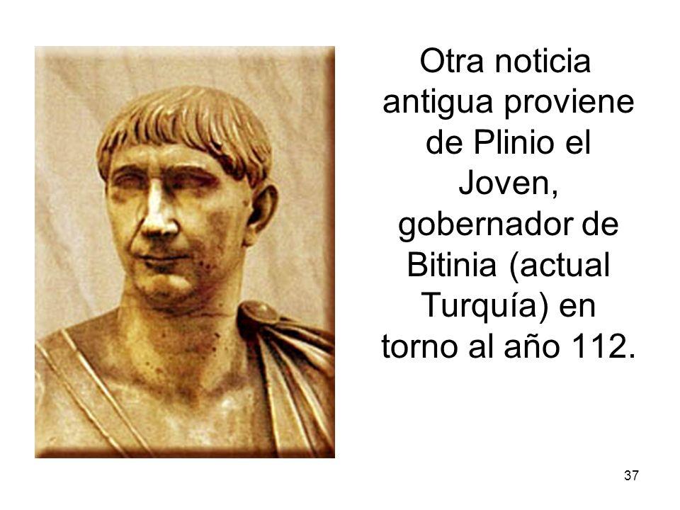 37 Otra noticia antigua proviene de Plinio el Joven, gobernador de Bitinia (actual Turquía) en torno al año 112.