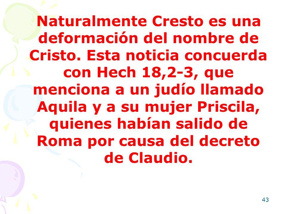 43 Naturalmente Cresto es una deformación del nombre de Cristo. Esta noticia concuerda con Hech 18,2-3, que menciona a un judío llamado Aquila y a su