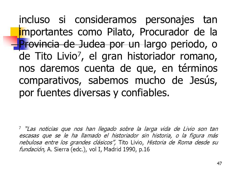 47 incluso si consideramos personajes tan importantes como Pilato, Procurador de la Provincia de Judea por un largo periodo, o de Tito Livio 7, el gra