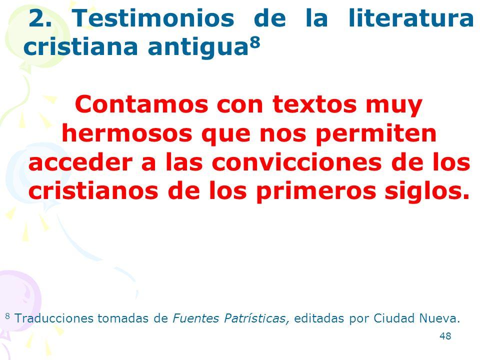 48 2. Testimonios de la literatura cristiana antigua 8 Contamos con textos muy hermosos que nos permiten acceder a las convicciones de los cristianos