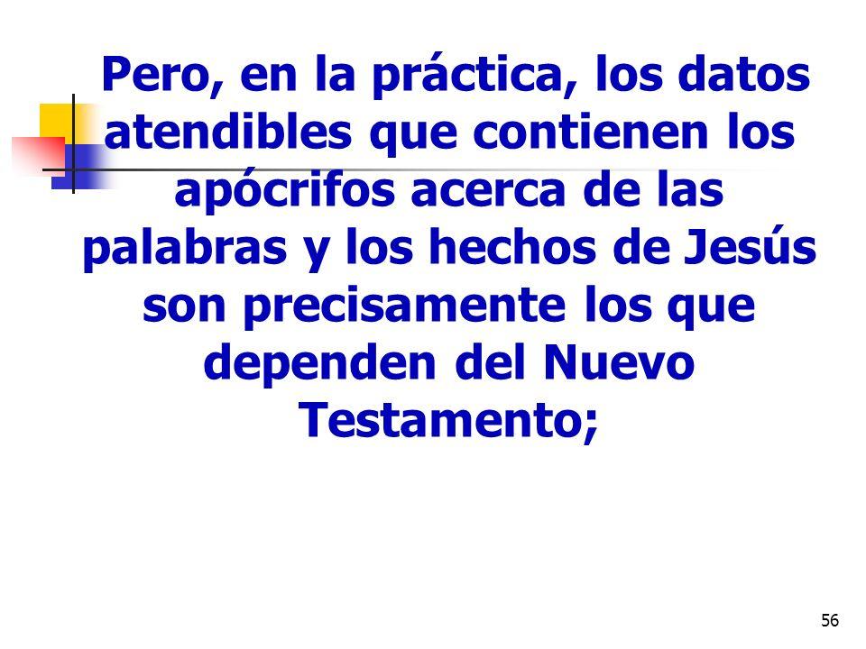 56 Pero, en la práctica, los datos atendibles que contienen los apócrifos acerca de las palabras y los hechos de Jesús son precisamente los que depend