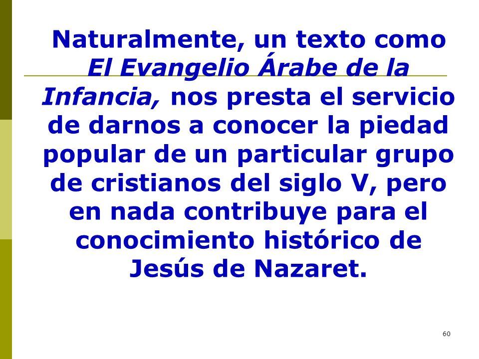 60 Naturalmente, un texto como El Evangelio Árabe de la Infancia, nos presta el servicio de darnos a conocer la piedad popular de un particular grupo