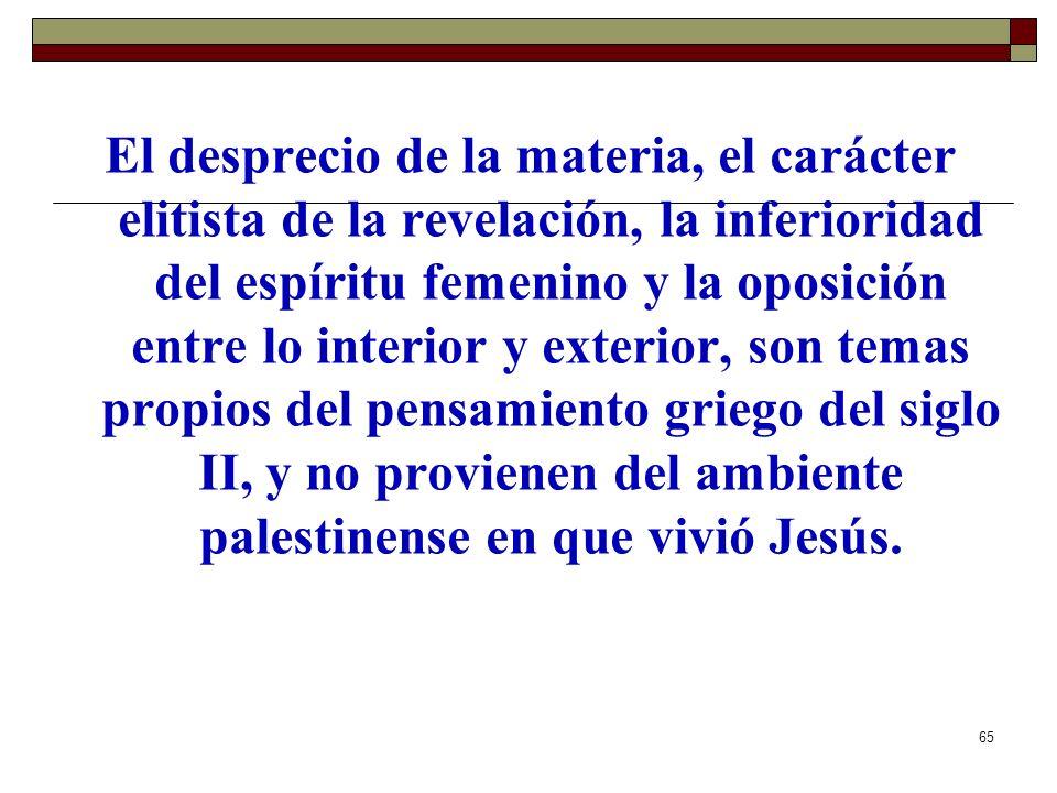 65 El desprecio de la materia, el carácter elitista de la revelación, la inferioridad del espíritu femenino y la oposición entre lo interior y exterio