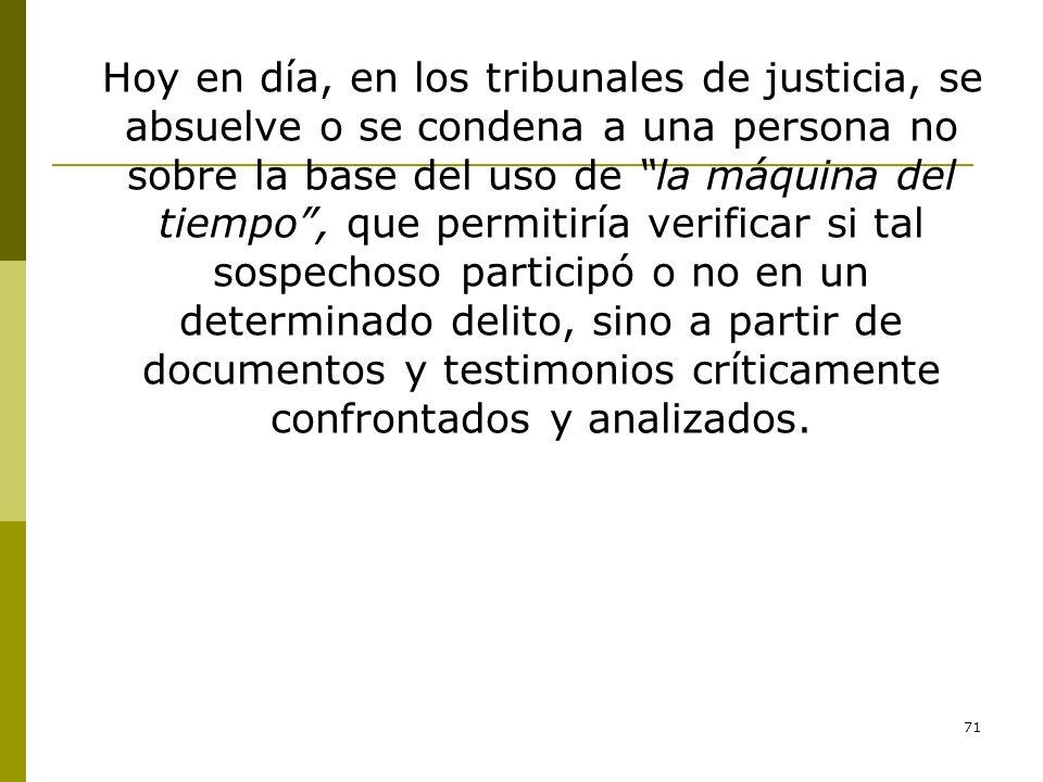 71 Hoy en día, en los tribunales de justicia, se absuelve o se condena a una persona no sobre la base del uso de la máquina del tiempo, que permitiría