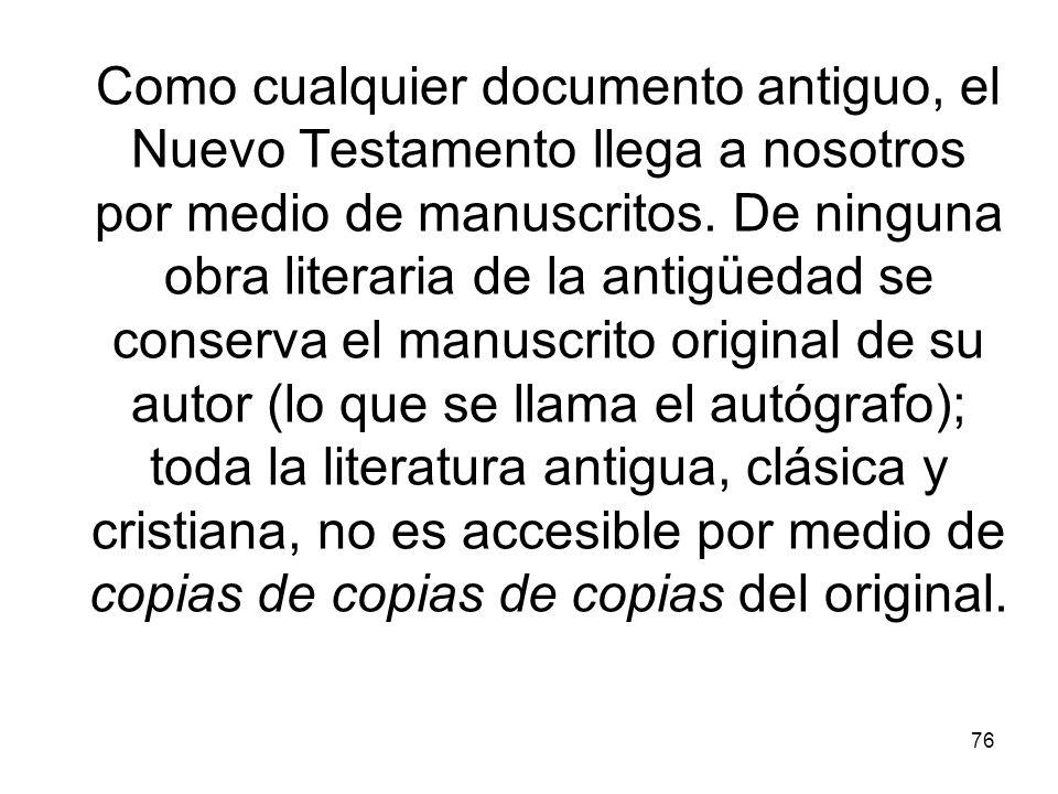 76 Como cualquier documento antiguo, el Nuevo Testamento llega a nosotros por medio de manuscritos. De ninguna obra literaria de la antigüedad se cons