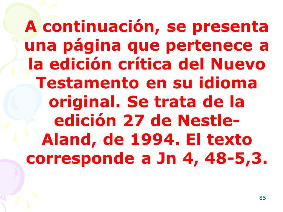 85 A continuación, se presenta una página que pertenece a la edición crítica del Nuevo Testamento en su idioma original. Se trata de la edición 27 de