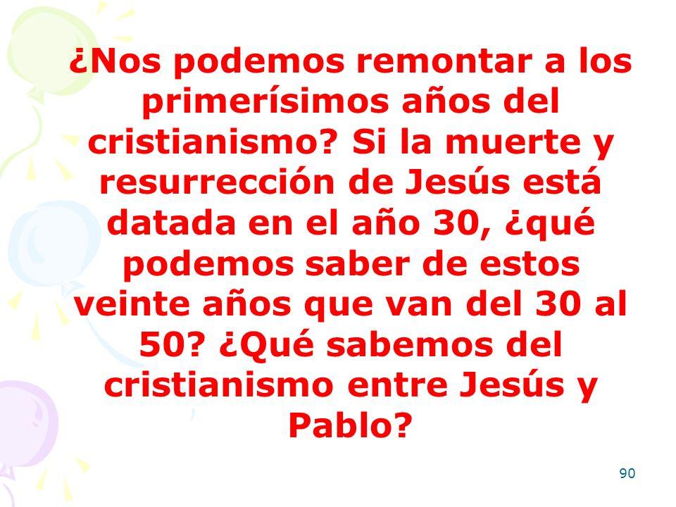 90 ¿Nos podemos remontar a los primerísimos años del cristianismo? Si la muerte y resurrección de Jesús está datada en el año 30, ¿qué podemos saber d