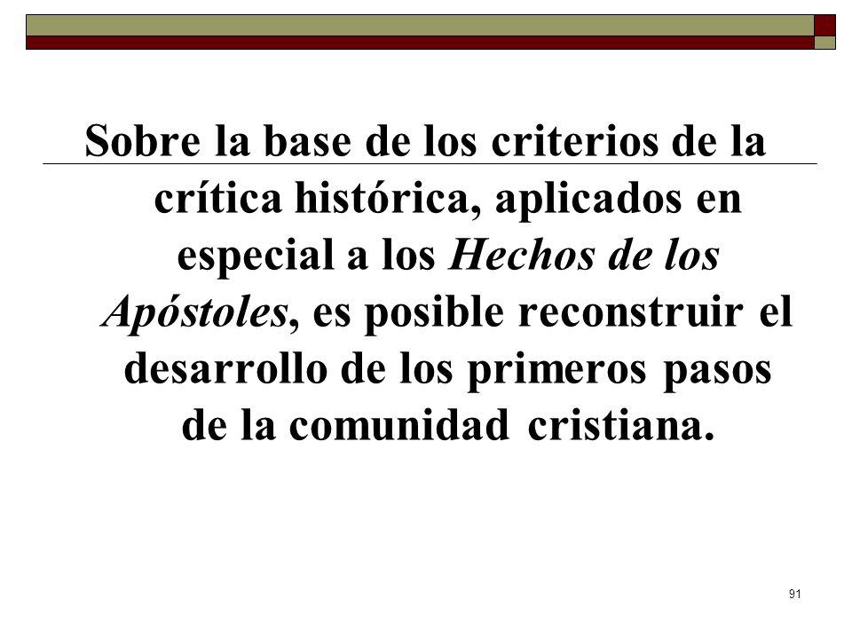 91 Sobre la base de los criterios de la crítica histórica, aplicados en especial a los Hechos de los Apóstoles, es posible reconstruir el desarrollo d