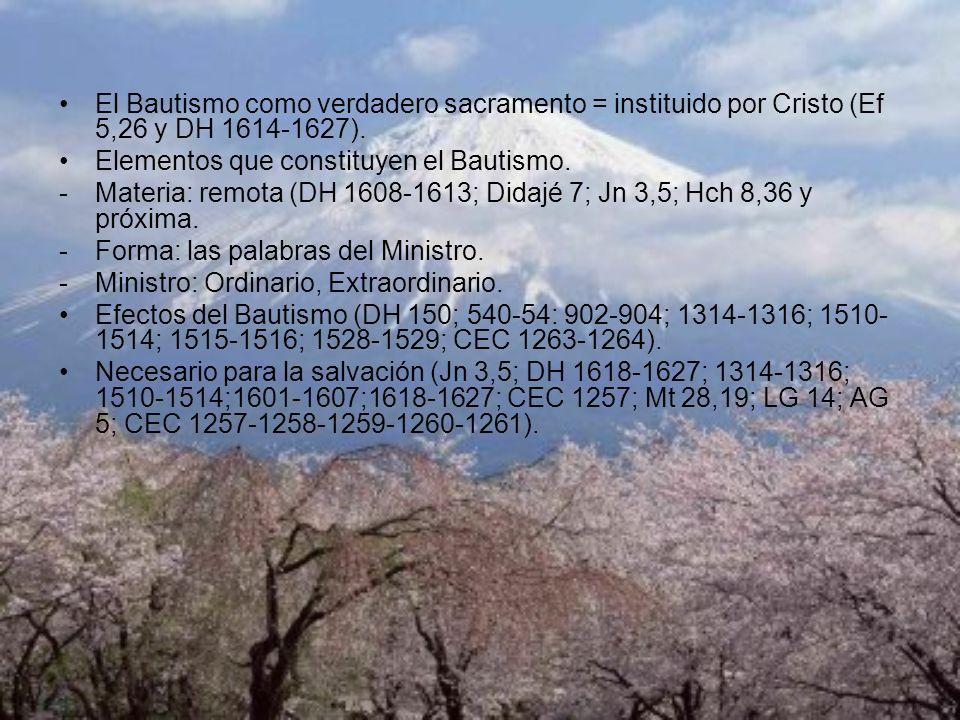 El Bautismo como verdadero sacramento = instituido por Cristo (Ef 5,26 y DH 1614-1627). Elementos que constituyen el Bautismo. -Materia: remota (DH 16
